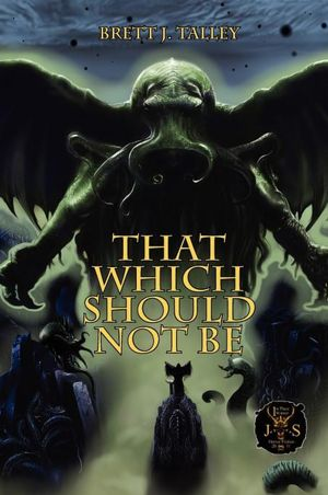 Cover of Brett J Talleys That Which Should Not Be